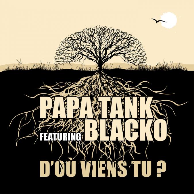 Papa Tank «D'où viens tu ?» feat. Blacko